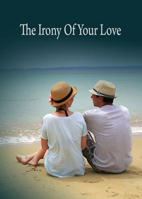 The Irony Of Your Love