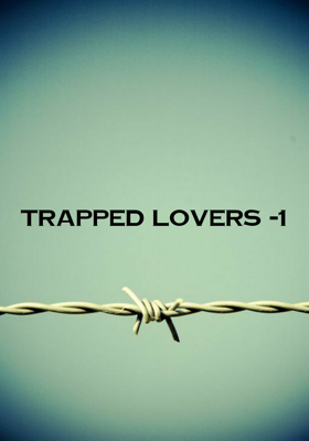 TRAPPED LOVERS -1