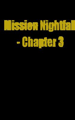 Mission Nightfall - Chapter 3