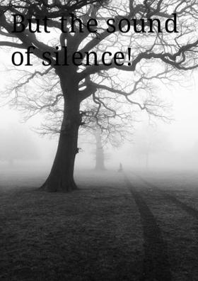 But The Sound Of Silence!