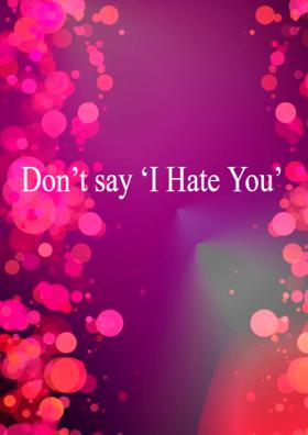 Don't Say 'I Hate You'