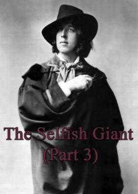 The Selfish Giant (Part 3)