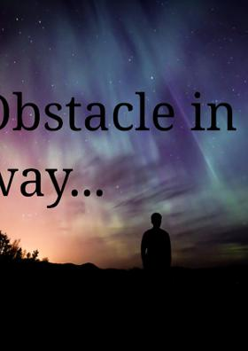 Obstacles In The Way...