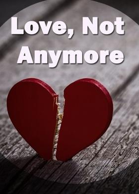 Love, Not Anymore