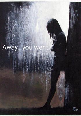 Away_ you went.