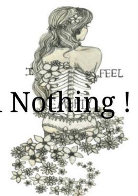 I feel Nothing !