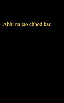 Abhi Na Jao Chhod Kar