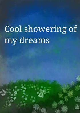 Cool Showering Of My Dreams