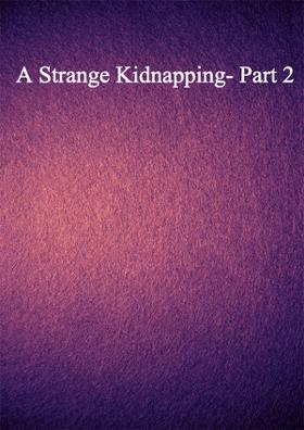 A Strange Kidnapping- Part 2