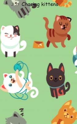 Chasing Kittens