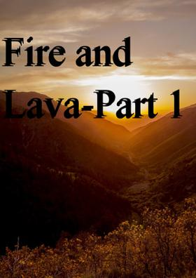 Fire And Lava-Part 1