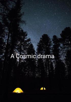 A Cosmic Drama