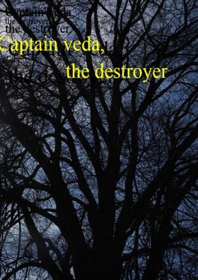 Captain Veda, The Destroyer.
