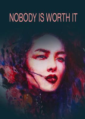 NOBODY IS WORTH IT