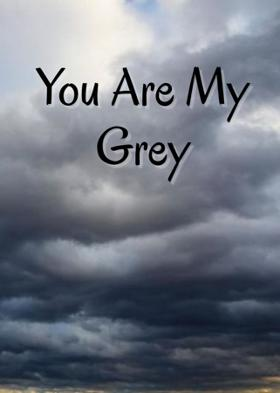 You Are My Grey