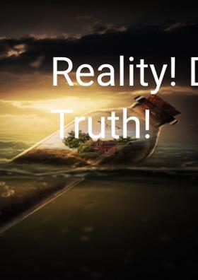 Reality! Dream! Truth!