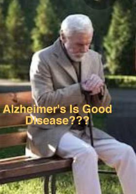 Alzheimer's Is Good Disease???