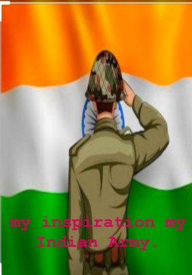 My inspiration, My Indian Army