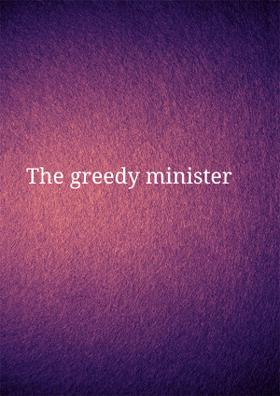 The Greedy Minister