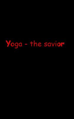Yoga - the savior