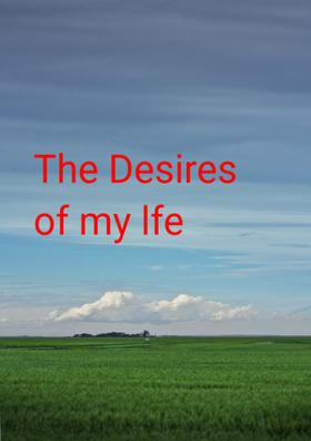 The Desires Of My Life