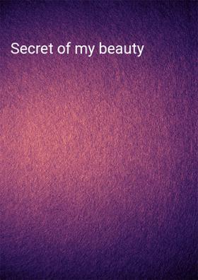 Secret of my beauty