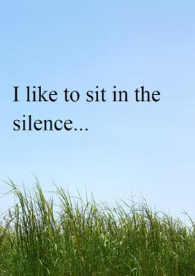 I Like To Sit In The Silence