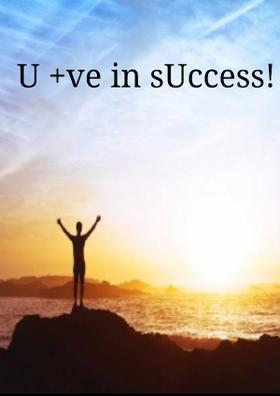 U +ve in sUccess!