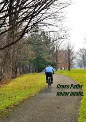 Cross Paths Never Again..