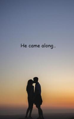 He Came Along..