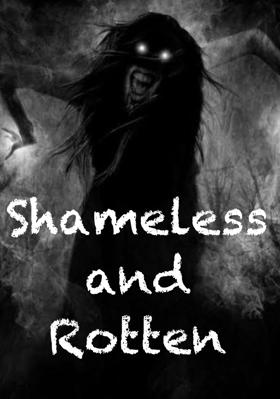 Shameless And Rotten