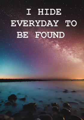 I Hide Everyday To Be Found