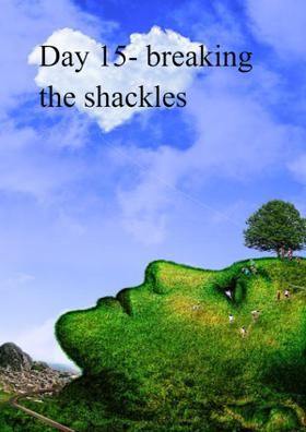 Day 15- Breaking The Shackles