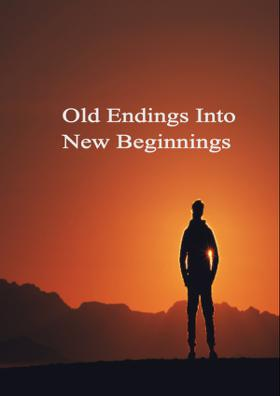 Old Endings Into New Beginning