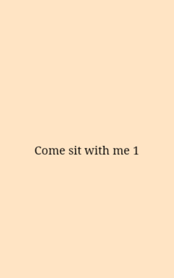 Come Sit With Me 1
