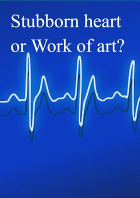 Stubborn Heart Or Work Of Art?