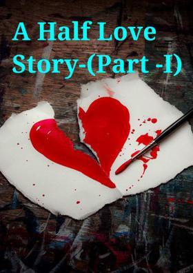 A Half Love Story-(Part -I)