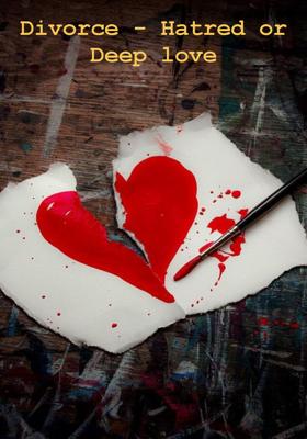 Divorce - Hatred or Deep Love