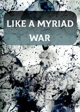 Like A Myriad War