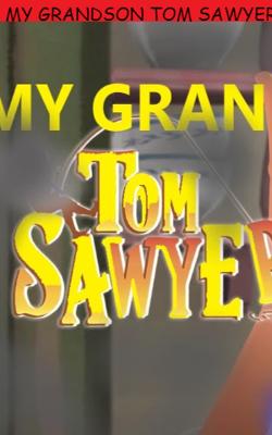 My Grandson - Tom Sawyer