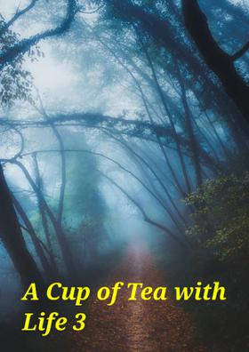A Cup Of Tea With Life - 3
