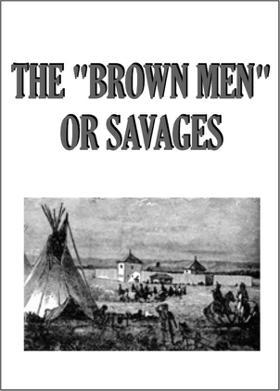 "THE ""BROWN MEN"" OR SAVAGES"