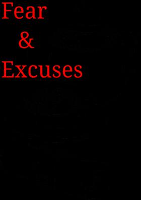 Fear And Excuses