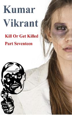 Kill Or Get Killed  Part- 17