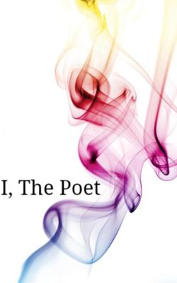 I, The Poet