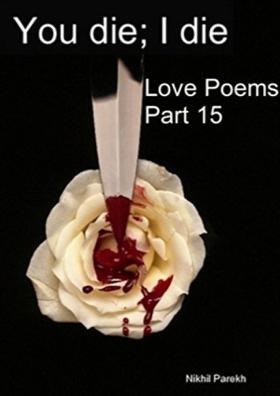 You Die; I Die -Love Poems- Part 15