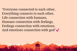 """""""Everyone connected to each other,  Everything connects to each other,  Life connection with humans,  Humans connection with feelings,  Feelings connection with emotions,  And emotions connection with god""""💕"""