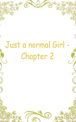Just A Normal Girl - Chapter 2