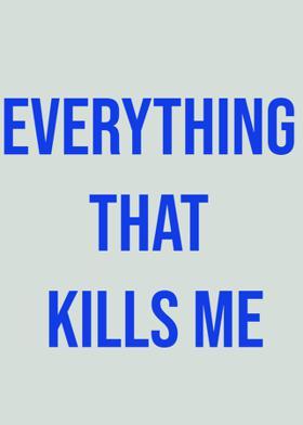 Everything That Kills Me