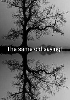 The Same Old Saying!